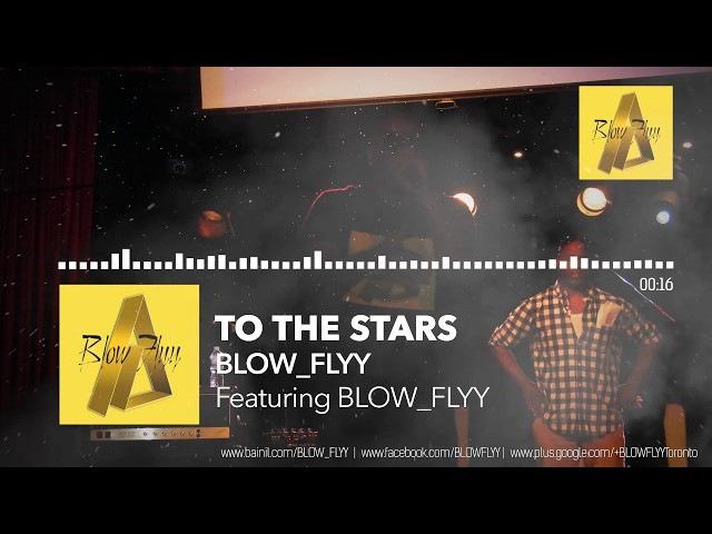 BLOW_FLYY_TO THE STARZ feat BLOW_FLYY