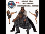 Reel 2 Real Feat. the Mad Stuntman vs. Criminal Vibes I Like To Move It Nickolay Nickel(H) mashup