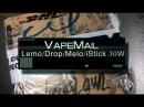 VapeMail | Lemo, Lemo Drop, Melo, iStick 30W