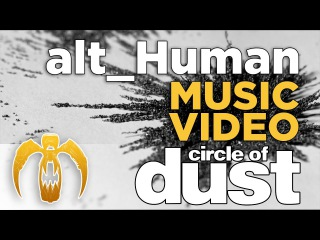 Circle of Dust - alt_Human (Official Music Video)