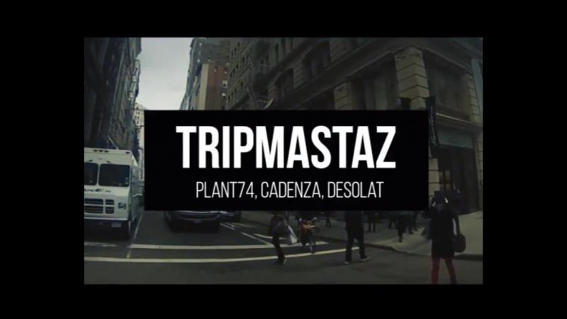 24.03 LIFT12 - TRIPMASTAZ (Plant74, Cadenza, Desolat)