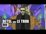 Detsl aka Le Truk - Bro (Official Video)