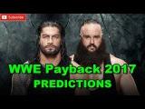 WWE Payback 2017 Roman Reigns Vs. Braun Strowman Predictions WWE 2K17