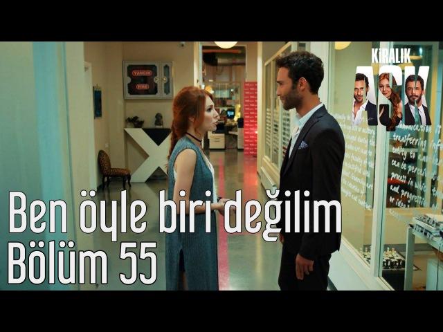 Kiralık Aşk 55. Bölüm - Ben Öyle Biri Değilim