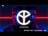 Yellow Claw - Without You (feat. The Galaxy &amp Gia Koka) Official Full Stream