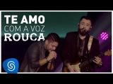 Jorge &amp Mateus - Te Amo Com a Voz Rouca - (Como Sempre Feito Nunca) V
