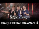 Felipe Araújo - Pra Que Deixar Pra Amanhã (part. Zezé Di Camargo Luciano) | DVD 1dois3