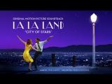 City of Stars (Duet ft. Ryan Gosling, Emma Stone) - La La Land Original Motion Picture Soundtrack