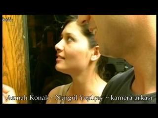 Asmalı Konak ~ Nurgül Yeşilçay ~ kamera arkası