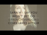 SARA'H - SAY YOU WON'T LET GO ( FRENCH VERSION ) COVER JAMES ARTHUR