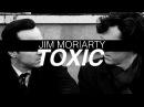Jim moriarty sherlock holmes / toxic
