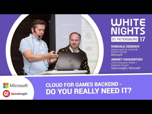 White Nights St. Petersburg 2017 — Romuald Zdebskiy (Microsoft), Andrey Ivashentsev (Game Insight) - Cloud for Games Backend