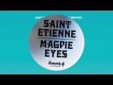 Saint Etienne - Magpie Eyes