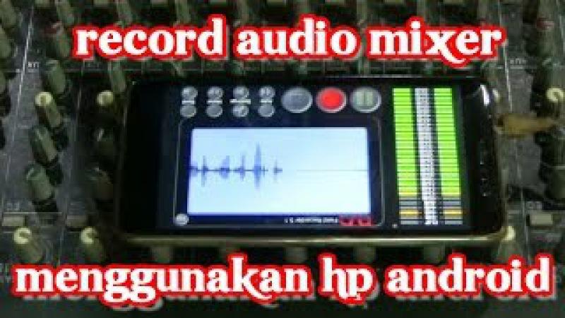 Record audio mixer menggunakan hp android hasilnya gak mengecewakan lo