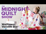 Wallflower Variable Star Quilt Midnight Quilt Show with Angela Walters