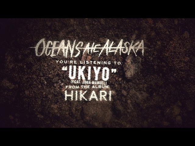 Oceans Ate Alaska - Ukiyo (feat. Josh Manuel)