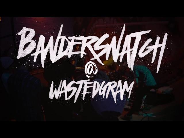 Bandersnatch @ Wastedgram 29/07/17