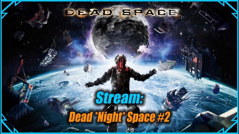 Стрим: Dead *Night* Space 2 - Интенсивная терапия, Орбитальная коррекция