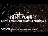 Matt Redman - O Little Town (The Glory Of Christmas) (Audio)