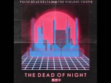 Pulse 80 &amp E. Delta (feat. The Violent Youth) - The Dead Of Night