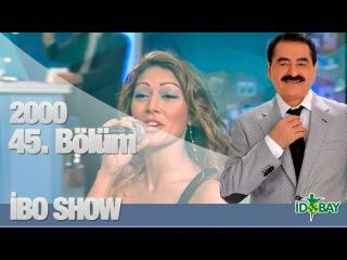 İbo Show - 45. Bölüm (Banu Alkan - Sibelim - Halil Mutlu) (2000)