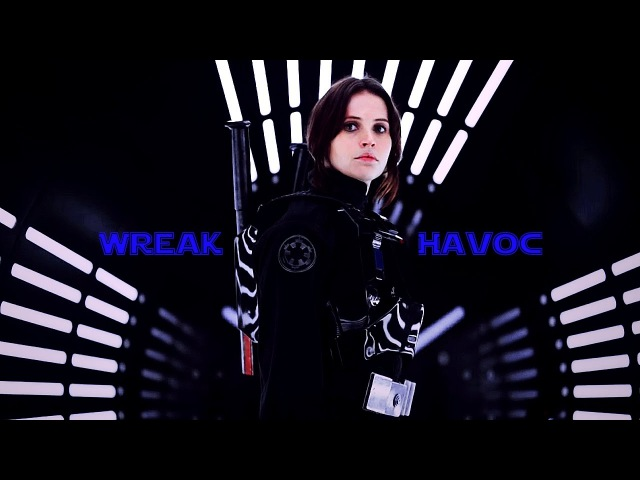 Wreak Havoc...[Jyn Erso]
