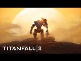 Трейлер максимального издания Titanfall™ 2