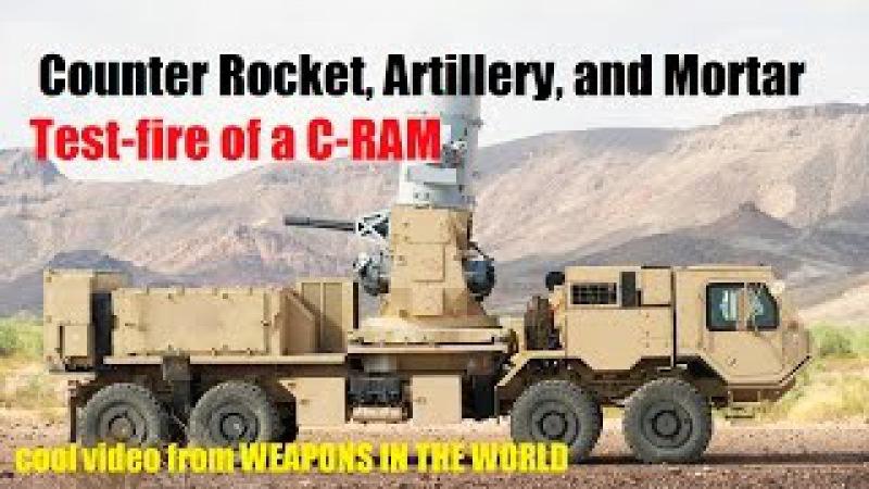 Counter Rocket, Artillery, and Mortar, abbreviated C-RAM or Counter-RAM .Test-fire of a C-RAM