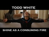 Todd White - Shine as a Consuming Fire