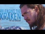 The Last Kingdom  Releasing The Kraken