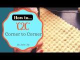 C2C 'Corner to Corner' Crochet Tutorial
