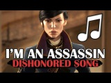 Dishonored 2 Song - I'm an Assassin (Radioactive - Imagine Dragons PARODY)