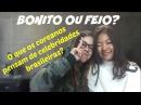Bonito x Feio O que os coreanos pensam de celebridades brasileiras