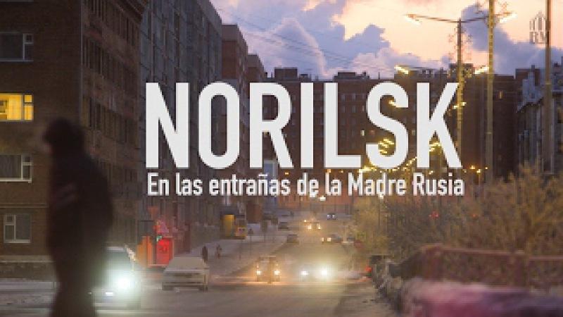 Norilsk: En las entrañas de la Madre Rusia (Русские субтитры)