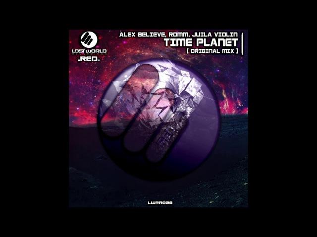 Alex BELIEVE, ROMM, Julia Violin - Time Planet (Original Mix)