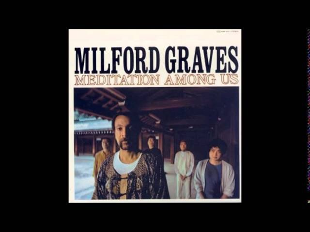 Milford Graves -- Meditation Among Us (Complete Album)