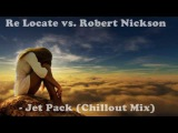 Re Locate vs. Robert Nickson - Jet Pack (Chillout Mix)