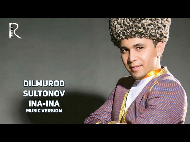 Dilmurod Sultonov - Ina-ina | Дилмурод Султонов - Ина-ина (music version)