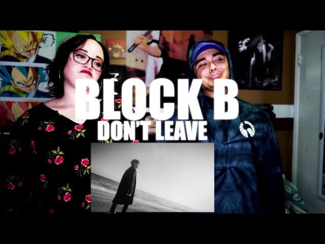 BLOCK B - Don't Leave MV Reaction [JREKML]