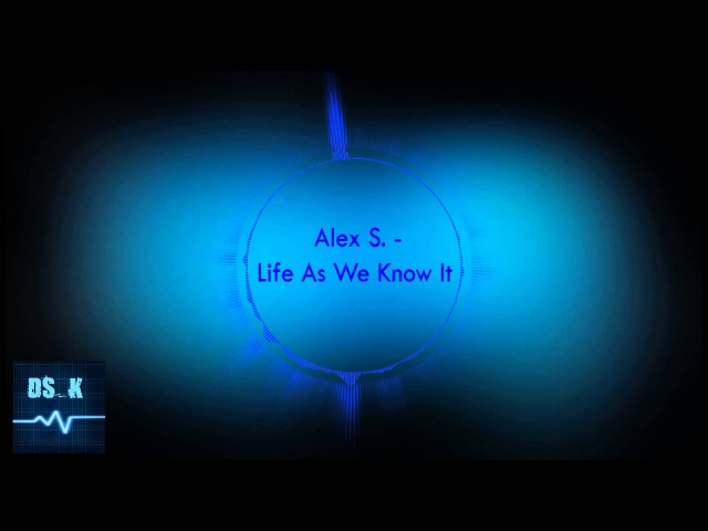 Alex S - Life As We Know It