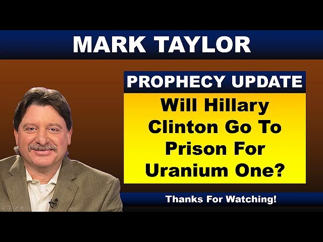 Mark Taylor Prophecy 02/11/18 | WILL HILLARY CLINTON GO TO PRISON FOR URANIUM ONE? | Mark Taylor