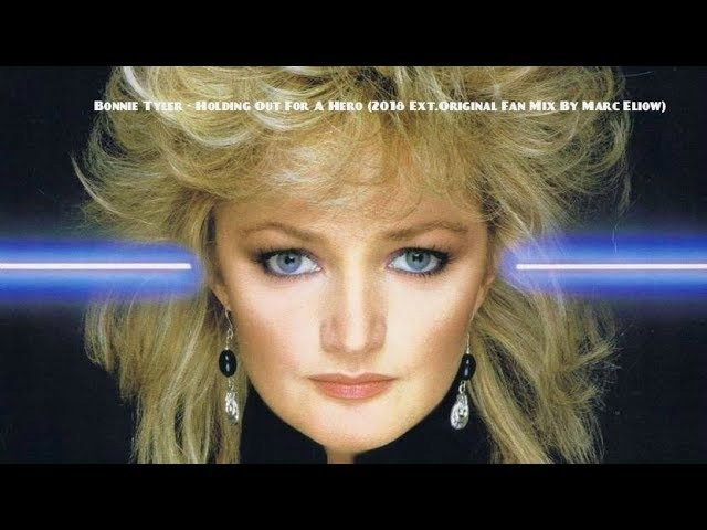 Bonnie Tyler - Holding Out For A Hero (2018 Ext.Original Fan Mix By Marc Eliow)