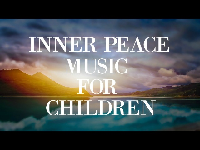 Relaxing Music for Children ♫ Mindfulness | Inner Peace | Quiet Time | Nap Time | Deep Sleep | Relax