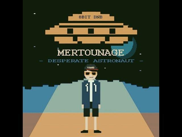 Mertounage - Desperate Astronaut (8-BIT DNB)