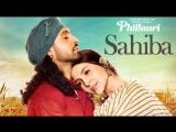 Phillauri - Sahiba Video Song - Anushka Sharma, Diljit Dosanjh, Anshai Lal - Shashwat - Romy Pawni