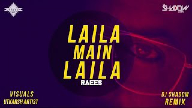 Laila Main Laila | Raees | DJ Shadow Dubai Remix | Full Video