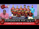 EXPEDIENTE FOX FLAMENGO COM ZINHO COMENTANDO SELEFLA ATUALMENTE O MAIS BRABO DO BRASIL 15 3