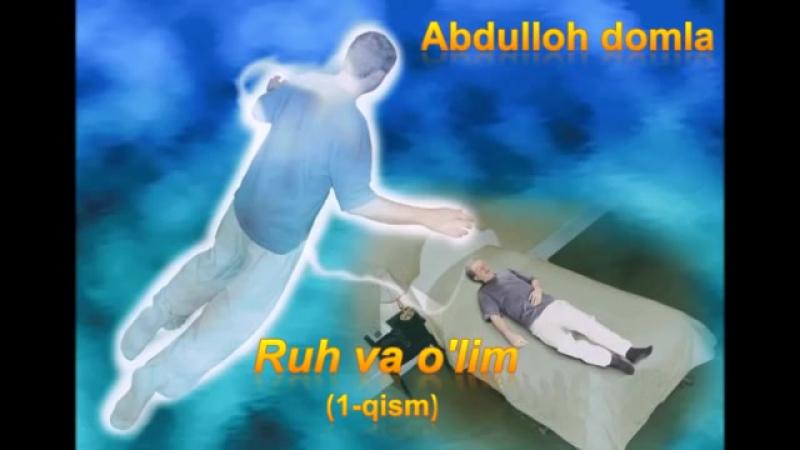 Abdulloh Domla - Ruh va o'lim (1-qism).mp4