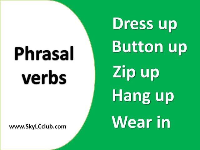 Phrasal verbs about clothes. Фразовые глаголы в английском языке. Dress up. Zip up. Button up.