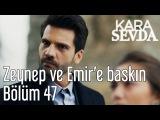 Kara Sevda 47. Bölüm - Zeynep ve Emir'e Baskın